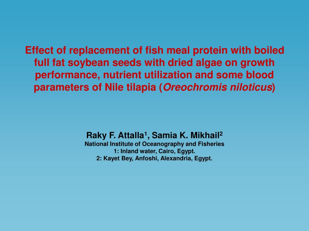 Effect of replacement of fish meal protein with boiled full fat soybean seeds with dried algae on growth performance, nutrient utilization and some blood parameters of Nile tilapia (