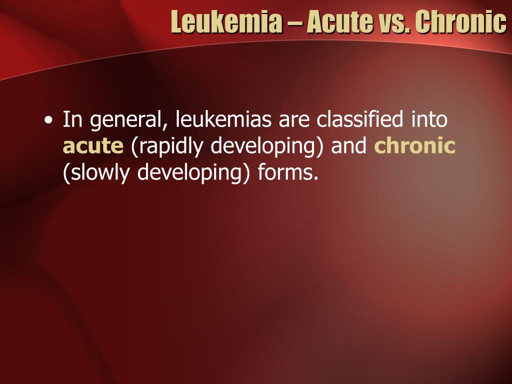 Leukemia – Acute vs. Chronic