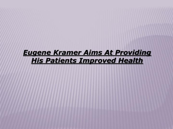 Eugene Kramer Aims At Providing His Patients Improved Health