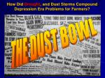 how did drought and dust storms compound depression era problems for farmers