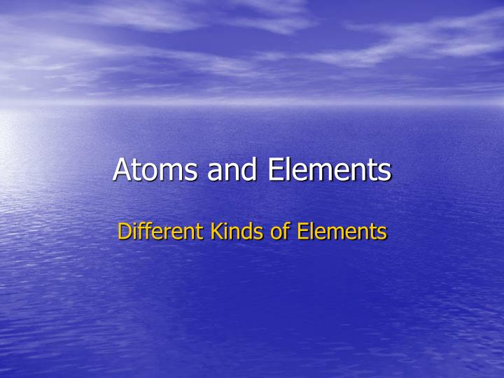 Atoms and elements l.jpg