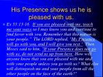 his presence shows us he is pleased with us