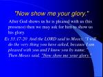 now show me your glory