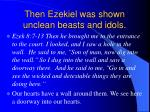 then ezekiel was shown unclean beasts and idols