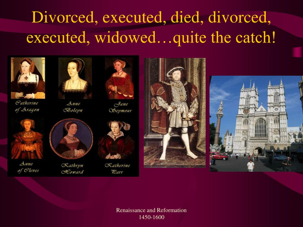 Divorced, executed, died, divorced, executed, widowed…quite the catch!