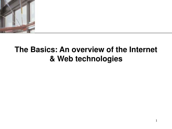 The basics an overview of the internet web technologies