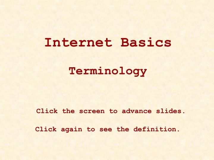 Internet basics terminology click the screen to advance slides click again to see the definition