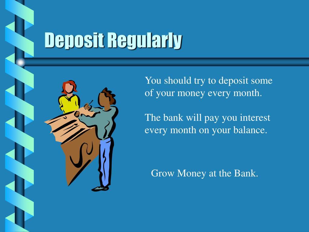 Deposit Regularly