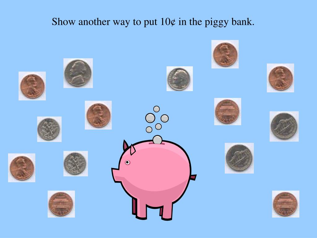 Show another way to put 10¢ in the piggy bank.