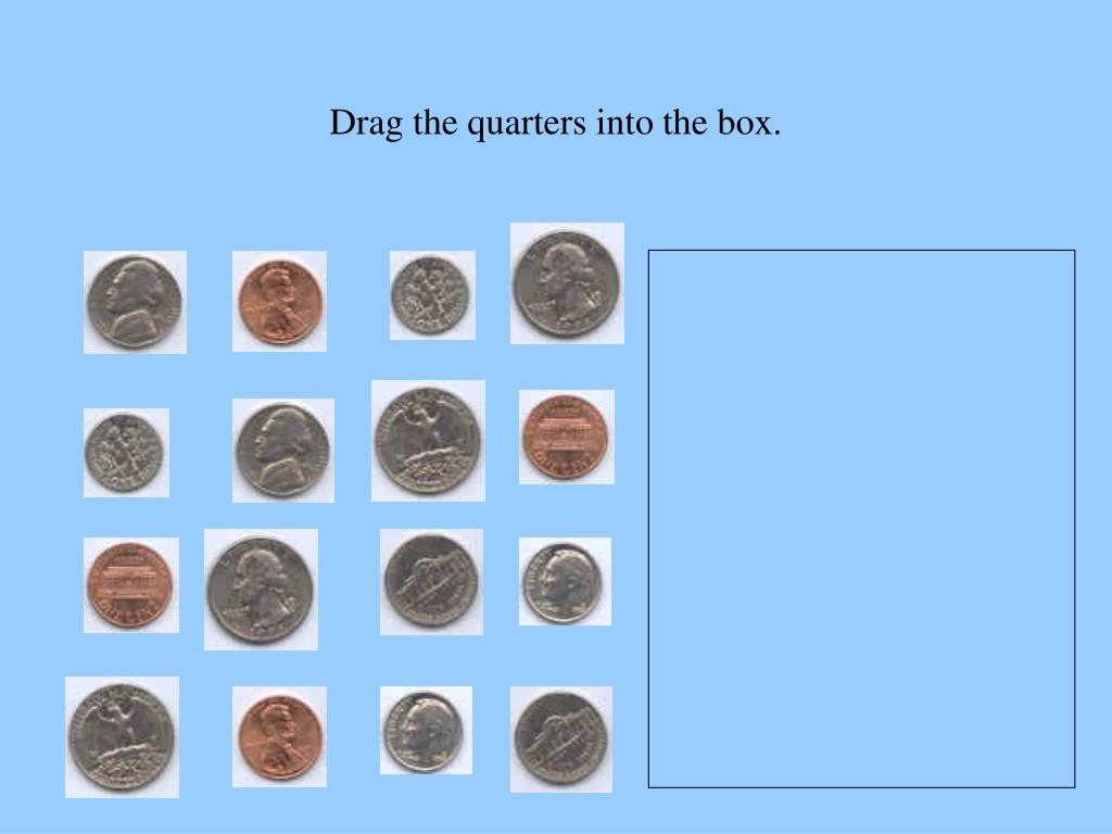Drag the quarters into the box.