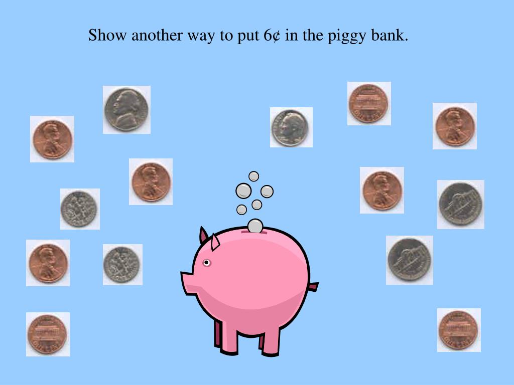 Show another way to put 6¢ in the piggy bank.