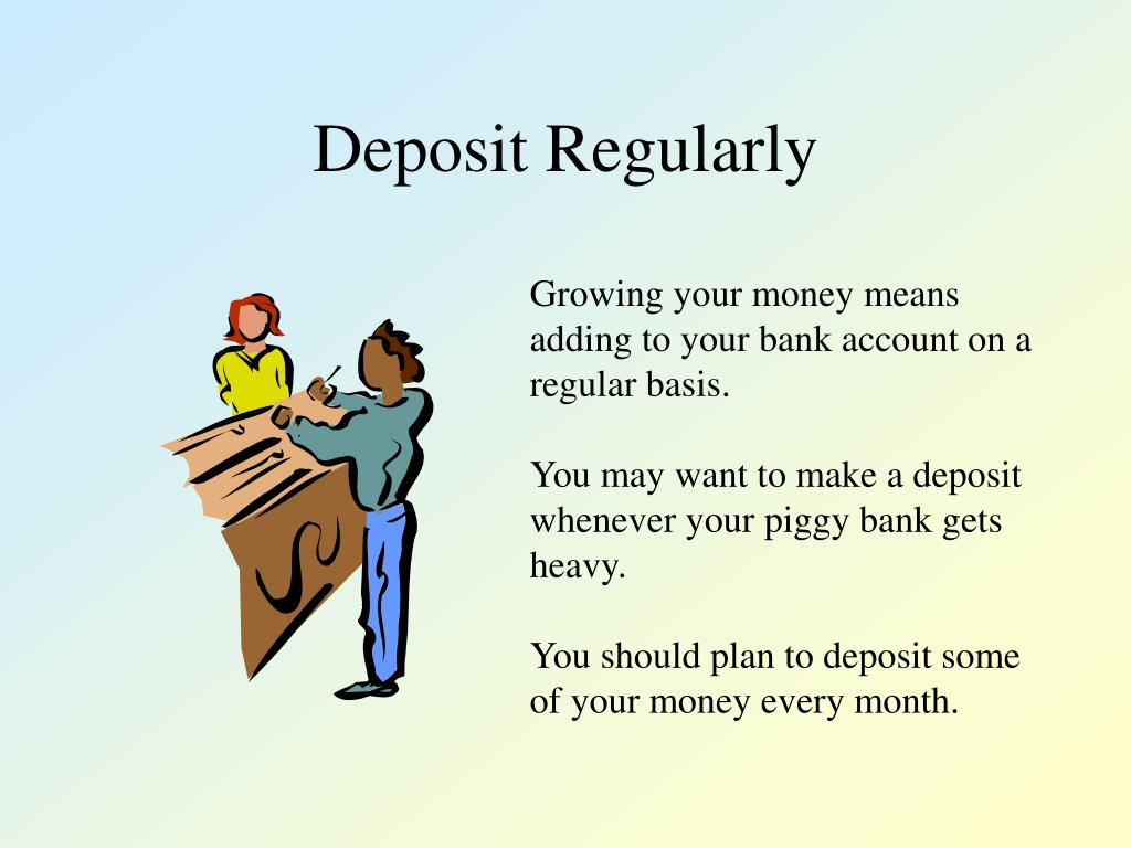 Deposit Regularly