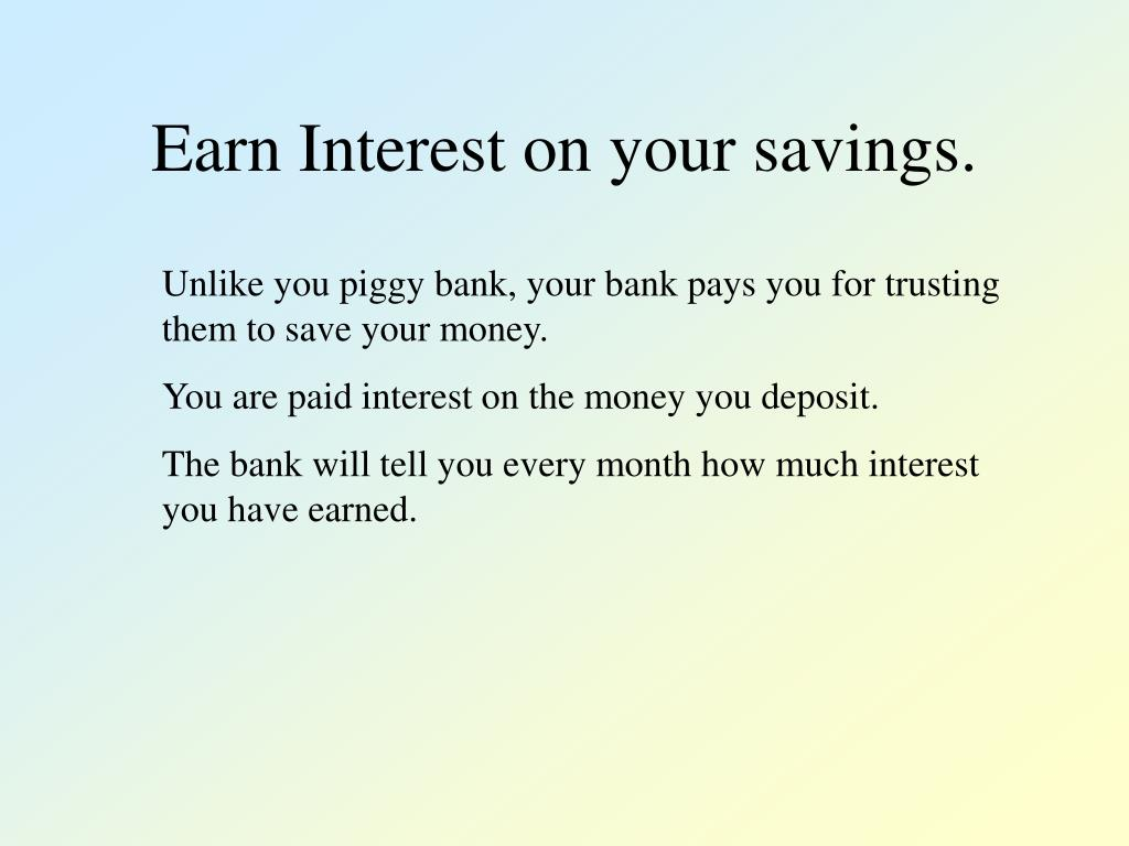 Earn Interest on your savings.
