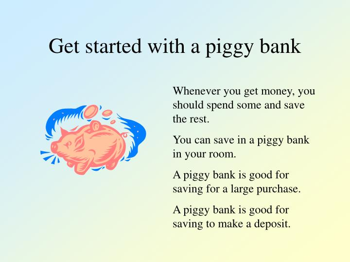 Get started with a piggy bank
