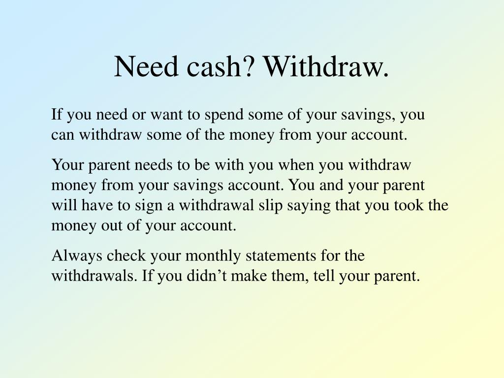 Need cash? Withdraw.