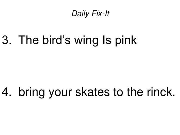 Daily fix it 3 the bird s wing is pink 4 bring your skates to the rinck