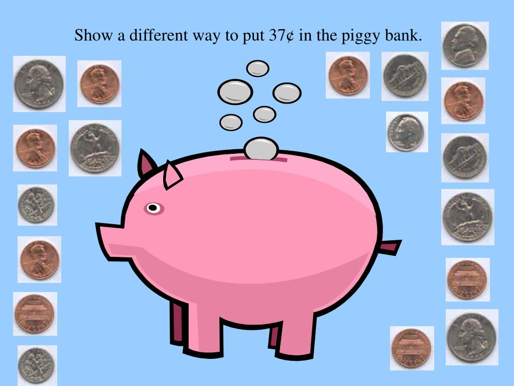 Show a different way to put 37¢ in the piggy bank.