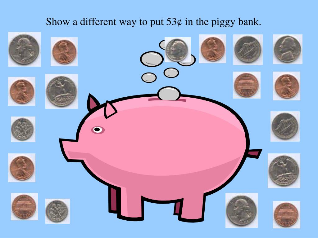 Show a different way to put 53¢ in the piggy bank.