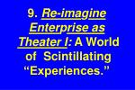 9 re ima g ine enter p rise as theater i a world of scintillating experiences