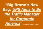 big brown s new bag ups aims to be the traffic manager for corporate america headline bw 07 19 2004