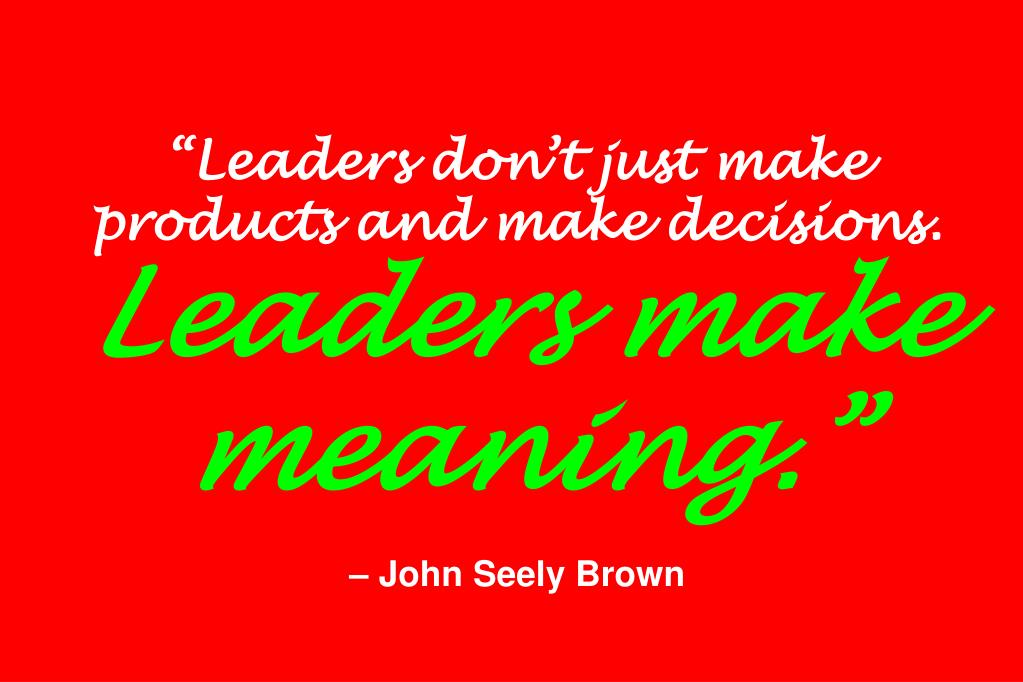 """Leaders don't just make products and make decisions."