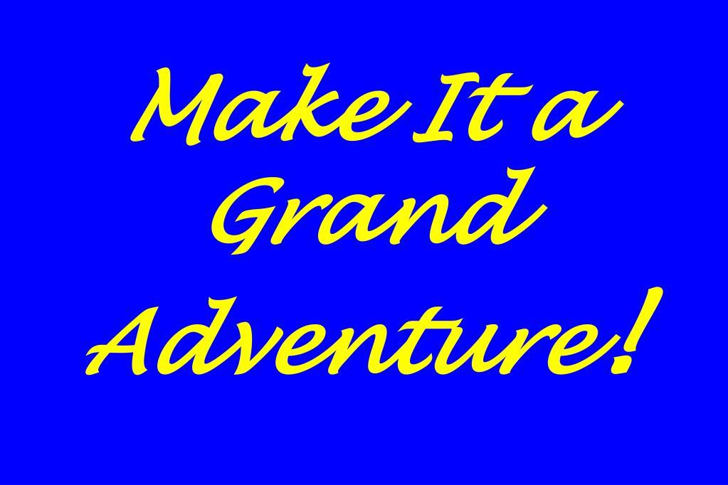 Make It a Grand Adventure