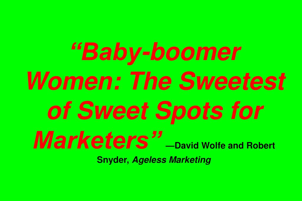 """Baby-boomer Women: The Sweetest of Sweet Spots for Marketers"""