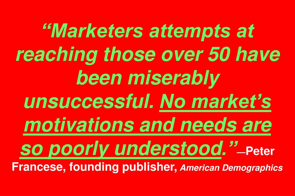 """Marketers attempts at reaching those over 50 have been miserably unsuccessful."
