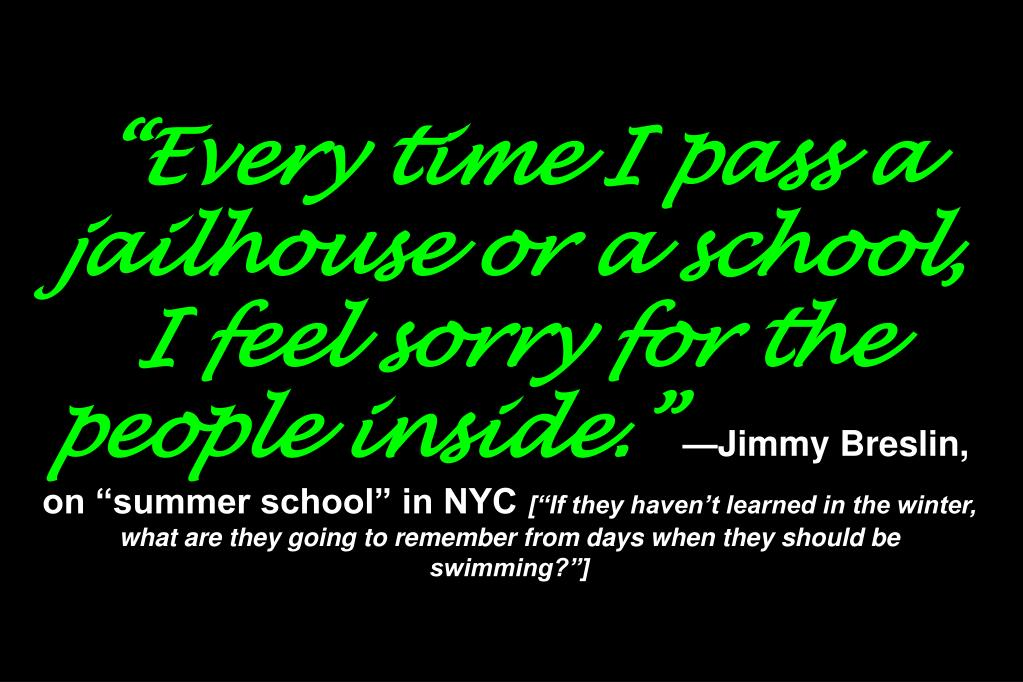 """Every time I pass a jailhouse or a school, I feel sorry for the people inside."""