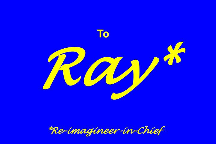 To ray re imagineer in chief
