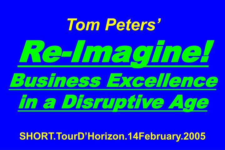 Tom peters re imagine business excellence in a disruptive age short tourd horizon 14february 2005 l.jpg
