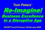 tom peters re imagine business excellence in a disruptive age short tourd horizon 14february 2005