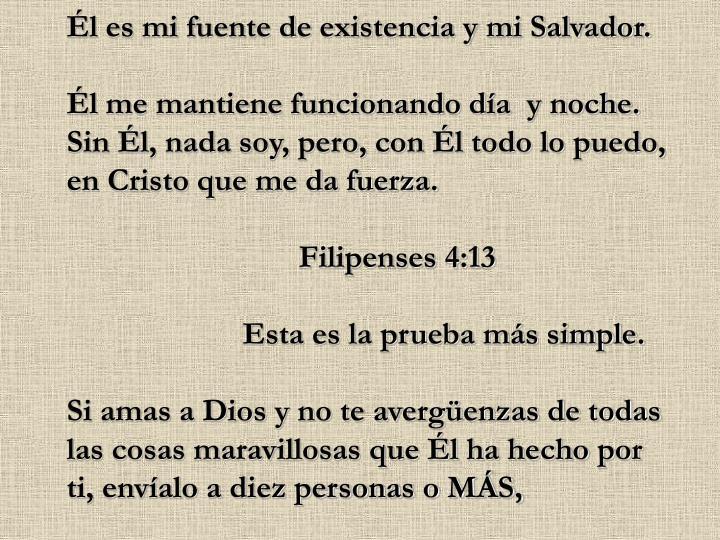 Él es mi fuente de existencia y mi Salvador.