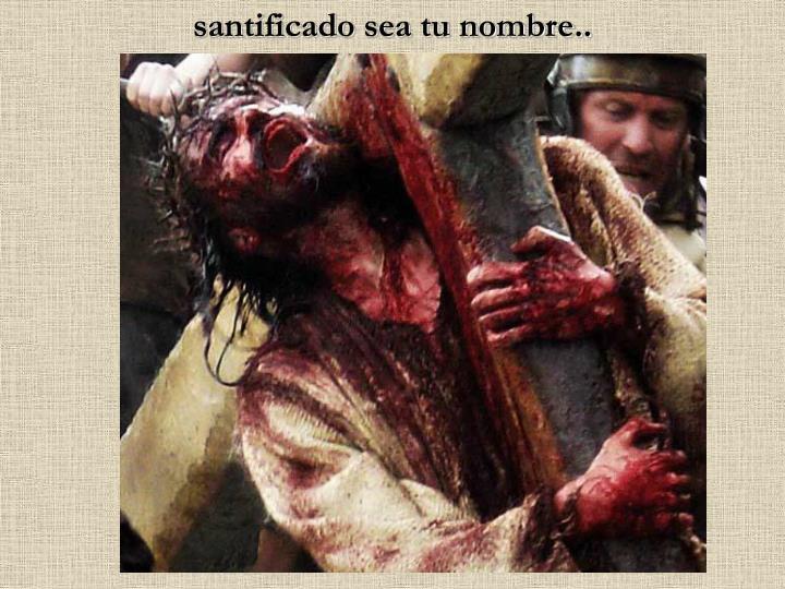 santificado sea tu nombre..