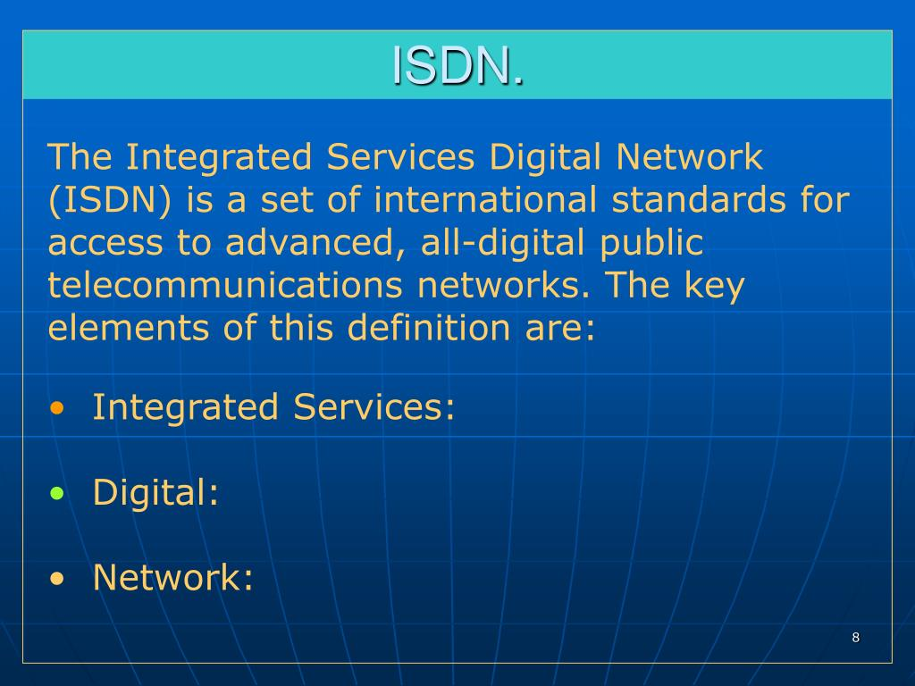 The Integrated Services Digital Network (ISDN) is a set of international standards for access to advanced, all-digital public telecommunications networks. The key elements of this definition are:
