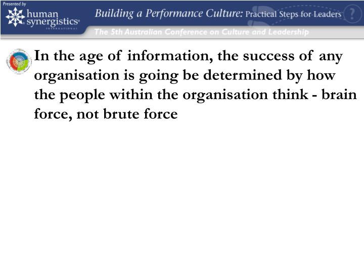 In the age of information, the success of any organisation is going be determined by how the people ...