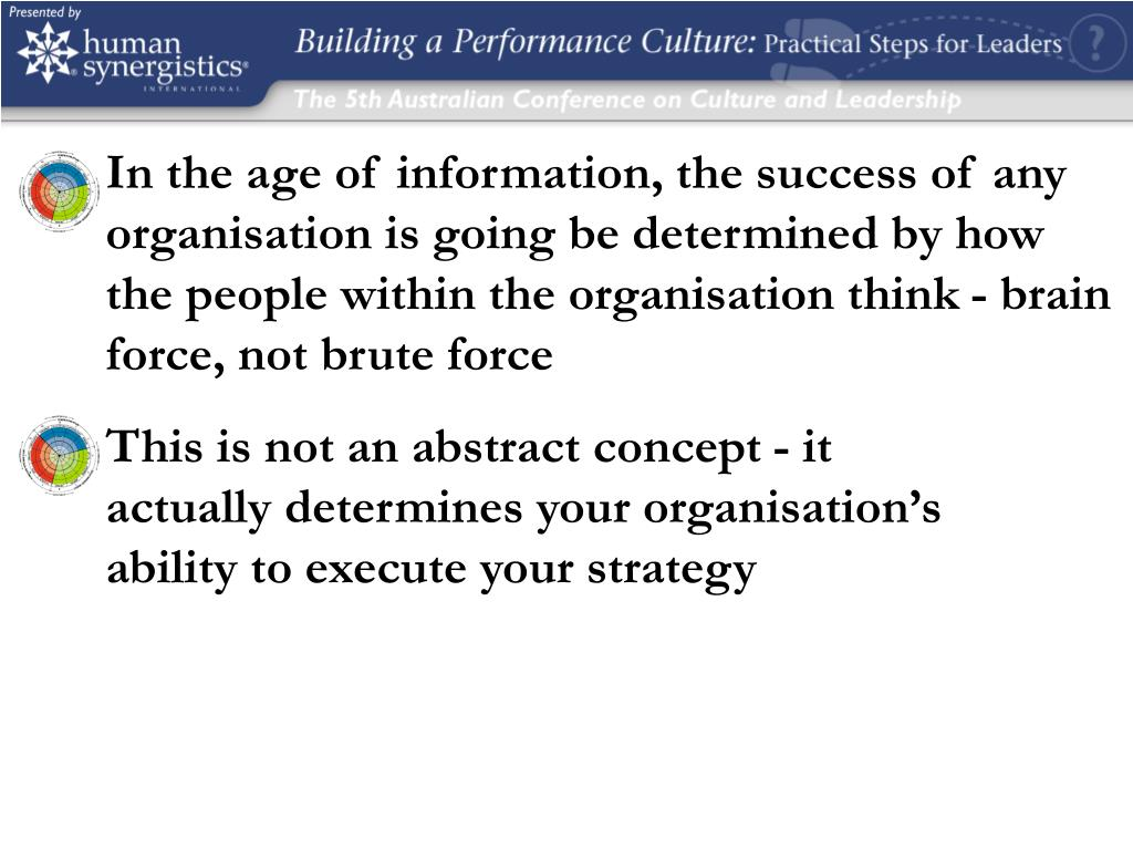In the age of information, the success of any organisation is going be determined by how the people within the organisation think - brain force, not brute force