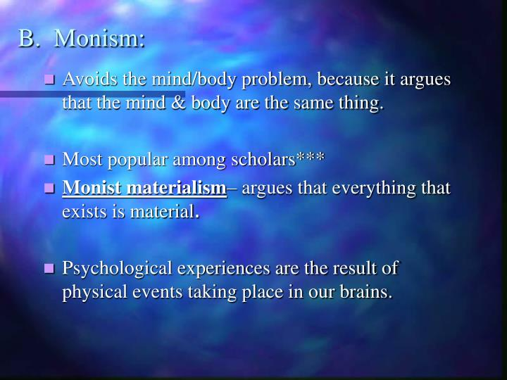 B.  Monism: