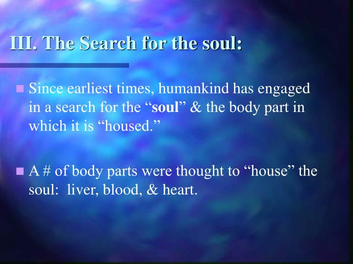 III. The Search for the soul:
