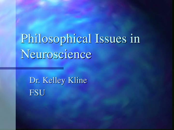 Philosophical issues in neuroscience