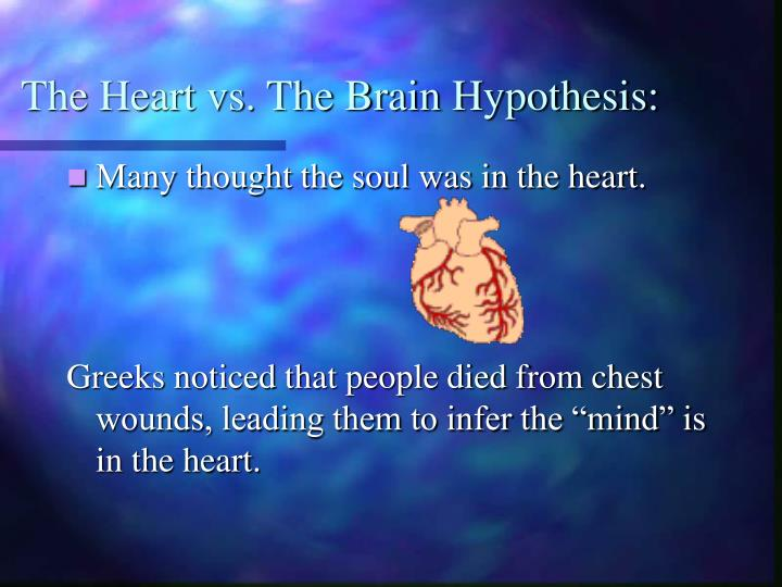 The Heart vs. The Brain Hypothesis: