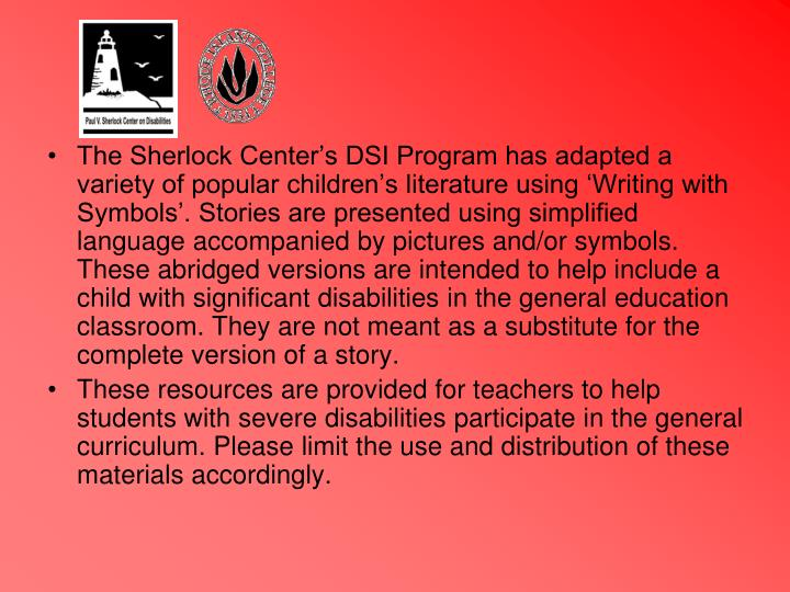 The Sherlock Centers DSI Program has adapted a variety of popular childrens literature using ...