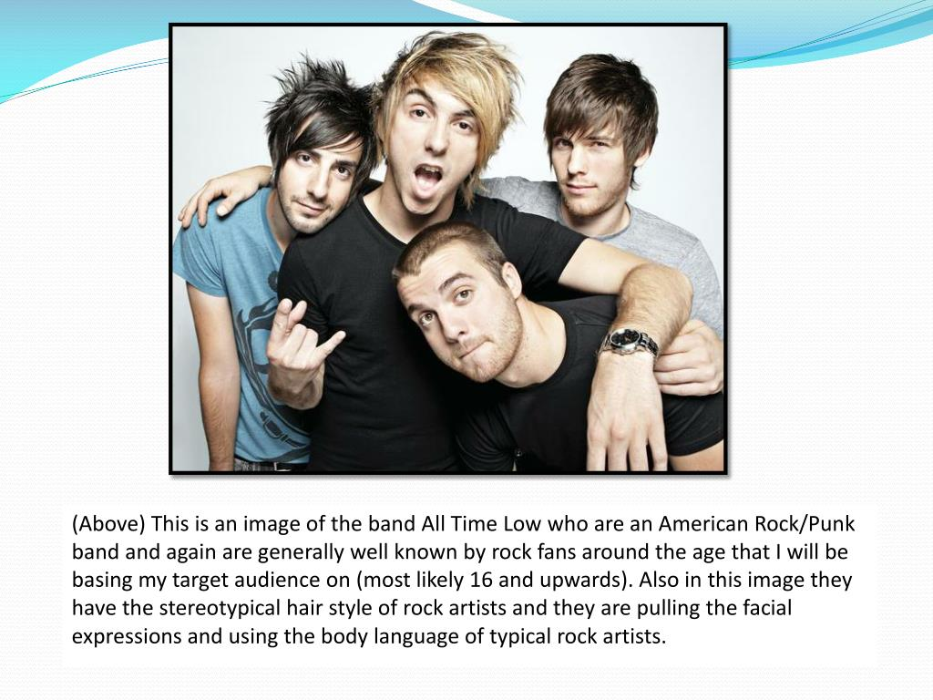 (Above) This is an image of the band All Time Low who are an American Rock/Punk band and again are generally well known by rock fans around the age that I will be basing my target audience on (most likely 16 and upwards). Also in this image they have the stereotypical hair style of rock artists and they are pulling the facial expressions and using the body language of typical rock artists.