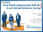 how pg e implemented sap bi a and did performance tuning