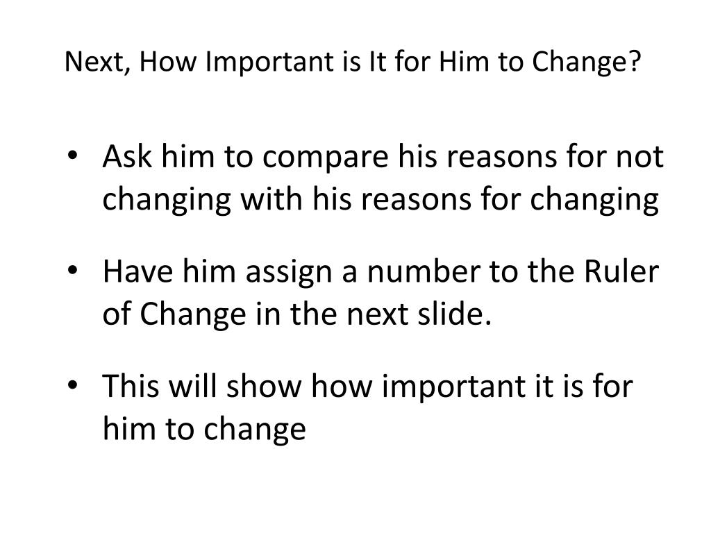 Next, How Important is It for Him to Change?