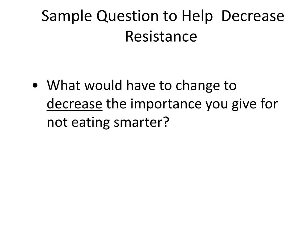 Sample Question to Help  Decrease Resistance