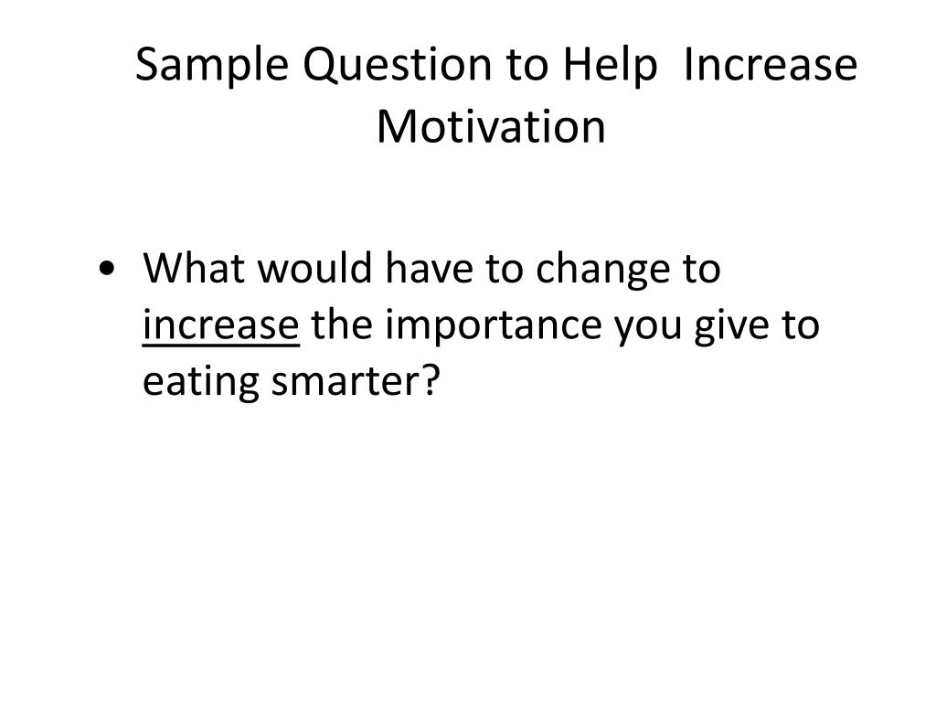 Sample Question to Help  Increase Motivation