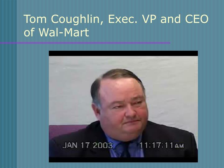 Tom Coughlin, Exec. VP and CEO of Wal-Mart