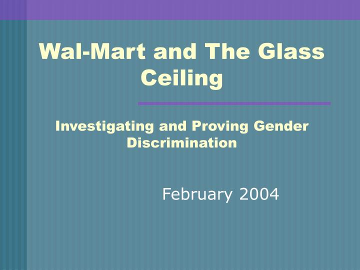 Wal mart and the glass ceiling investigating and proving gender discrimination