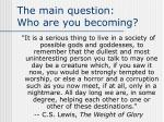 the main question who are you becoming